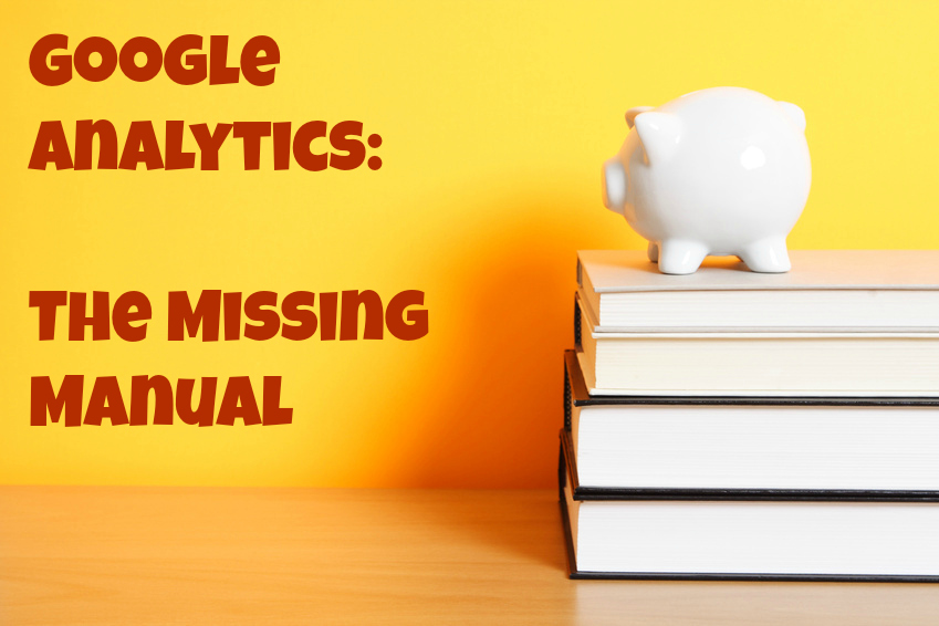 The Missing Manual for Google Analytics