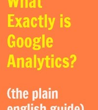 What Exactly is Google Analytics? (the plain english guide)