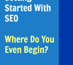 Getting Started With SEO - Where Do You Even Begin?