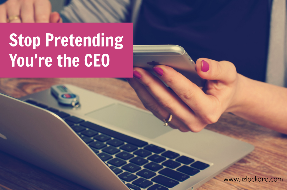 Stop Pretending You're The CEO of Your Small Biz